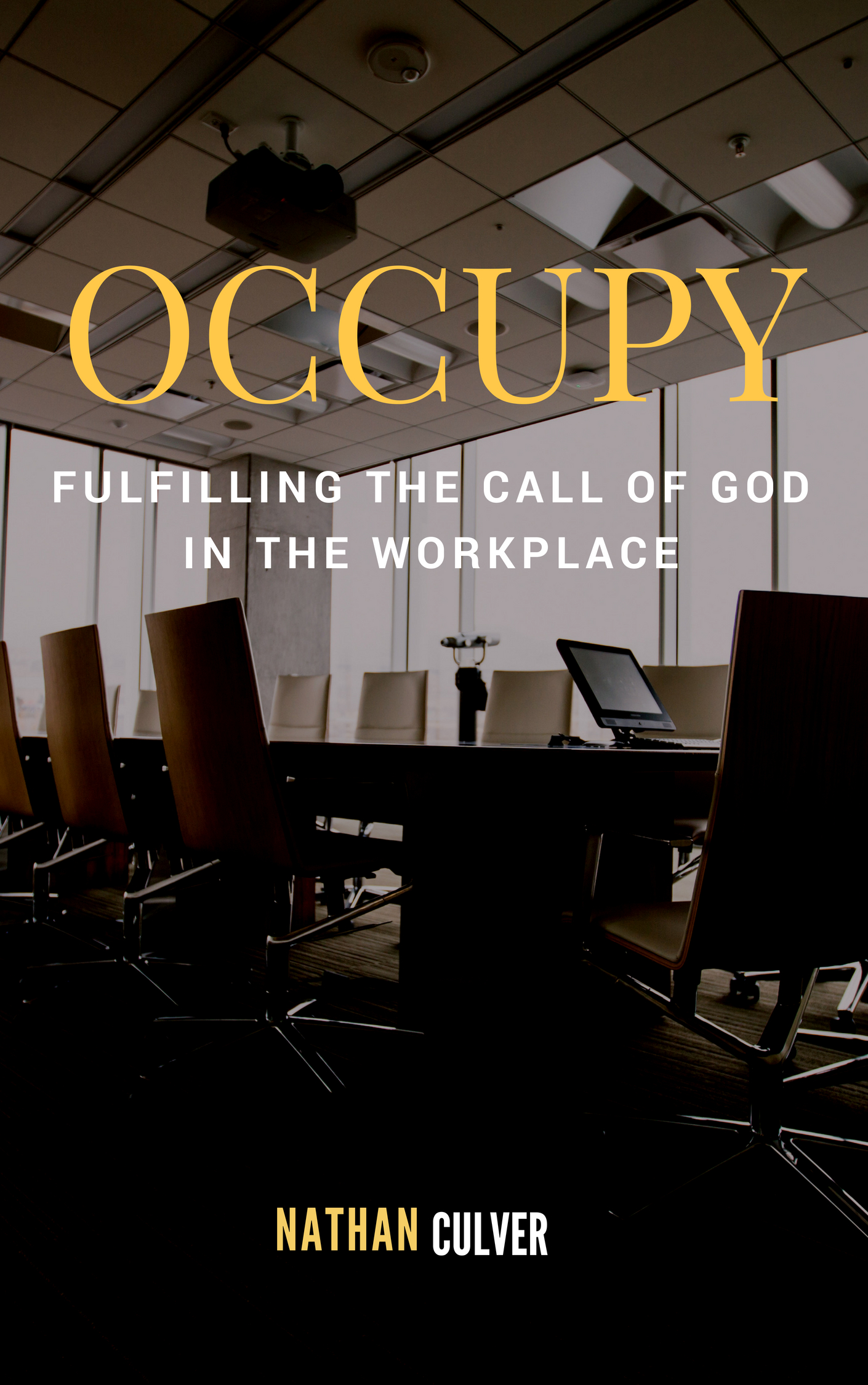 OCCUPY: Fulfilling Your Calling in the Workplace