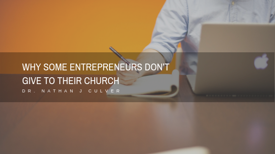 WHY SOME ENTREPRENEURS DON'T GIVE TO THEIR CHURCH